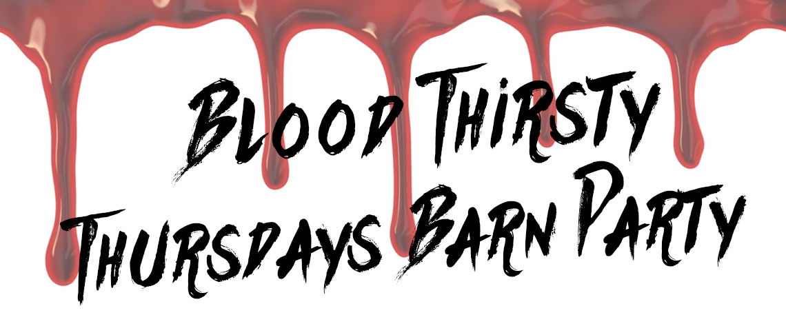 Blood Thirsty Thursdays Barn Party